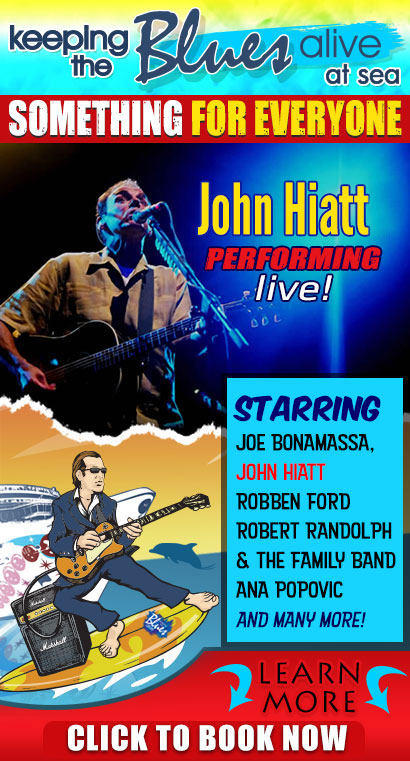 Something for Everyone. John Hiatt performing on Keeping the Blues Alive At Sea. On Sale Now! Get the best cabins! Keeping the Blues Alive at sea starring Joe Bonamassa, John Hiatt, Robben Ford, Robert Randolph & The Family Band, Ana Popovic, John Hiatt and many more! Book now any time to get the best rooms while they last! Click here to learn more and book now. Sponsored by Sixthman, KTBA, Norwegian Cruise Line.
