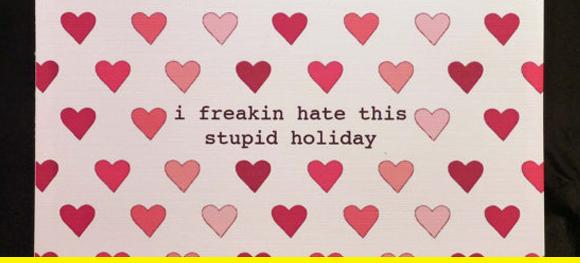 Valentine's is the worst.