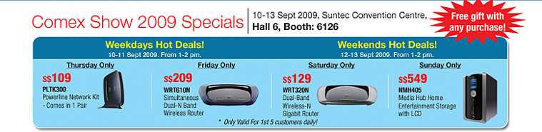 Comex Show 2009 Specials: 10-13 Sept 2009, Suntec Convention Centre, Hall 6, Booth: 6126: Free gift with any purchase!