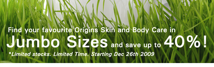 Find your favourite Origins Skin and Body Care in Jumbo Sizes and save up to 40%! Limited stocks. Limited time